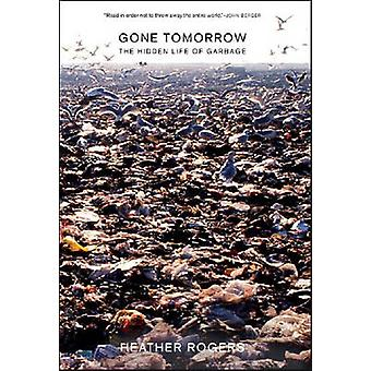 Gone Tomorrow - The Hidden Life of Garbage by Heather Rogers - 9781595