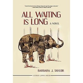 All Waiting is Long - A Novel by Barbara J. Taylor - 9781617754432 Book