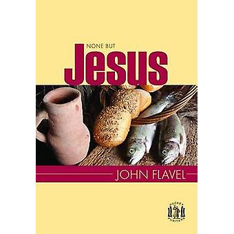 Non but Jesus - Selections from the Writings of John Flavel by John Fl