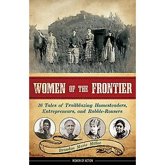Women of the Frontier - 16 Tales of Trailblazing Homesteaders - Entrep