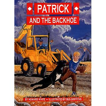 Patrick and the Backhoe by Howard White - Bus Griffiths - 97808897105