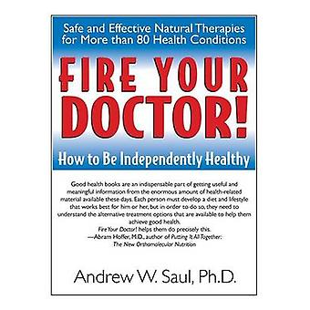 Fire Your Doctor - How to be Independently Healthy by Andrew W. Saul -