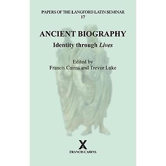 Ancient Biography Identity through Lives by Francis Cairns