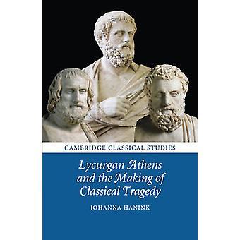 Lycurgan Atene e la realizzazione della tragedia classica di Johanna Hanink
