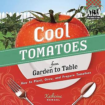 Cool Tomatoes from Garden to Table - How to Plant - Grow - and Prepare