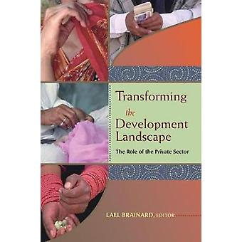 Transforming the Development Landscape by Edited by Lael Brainard