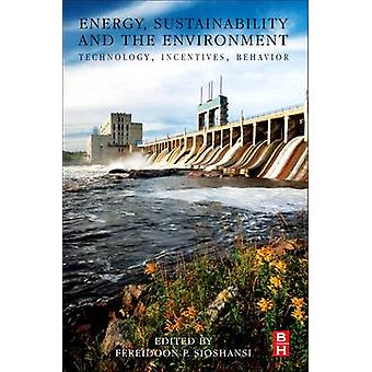 Energy Sustainability and the Environment Technology Incentives Behavior by Sioshansi & Fereidoon Perry