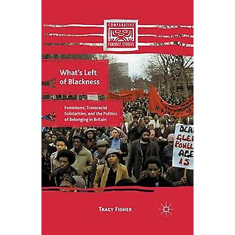 Whats Left of Blackness  Feminisms Transracial Solidarities and the Politics of Belonging in Britain by Fisher & T.