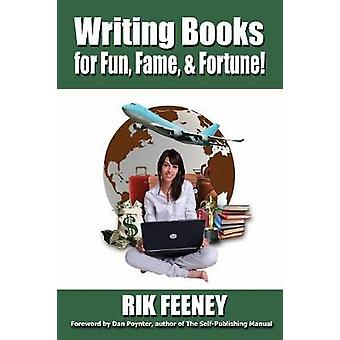 Writing Books for Fun Fame  Fortune by Feeney & Rik