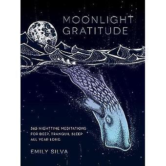 Moonlight Gratitude - 365 Nighttime Meditations for Deep - Tranquil Sl