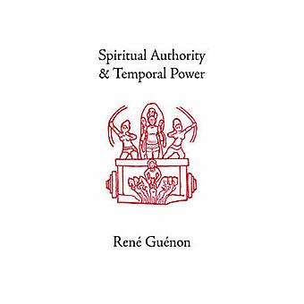 Spiritual Authority and Temporal Power by Guenon & Rene