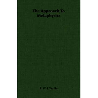 The Approach To Metaphysics by Tomlin & E. W. F
