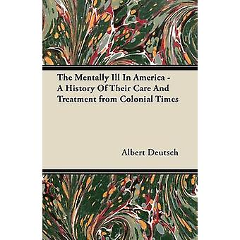 The Mentally Ill in America  A History of Their Care and Treatment from Colonial Times by Deutsch & Albert