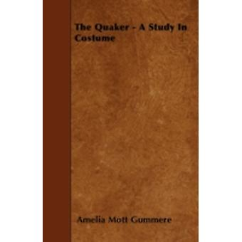 The Quaker  A Study in Costume by Gummere & Amelia Mott