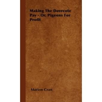 Making The Dovecote Pay  Or Pigeons For Profit by Cran & Marion