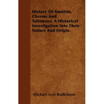History Of Amulets Charms And Talismans. A Historical Investigation Into Their Nature And Origin. by Rodkinson & Michael Levi