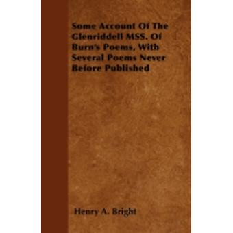 Some Account of the Glenriddell Mss. of Burns Poems with Several Poems Never Before Published by Bright & Henry Arthur