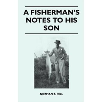 A Fishermans Notes to His Son by Hill & Norman E.