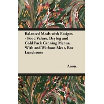 Balanced Meals with Recipes  Food Values Drying and Cold Pack Canning Menus With and Without Meat Box Luncheons by Anon.