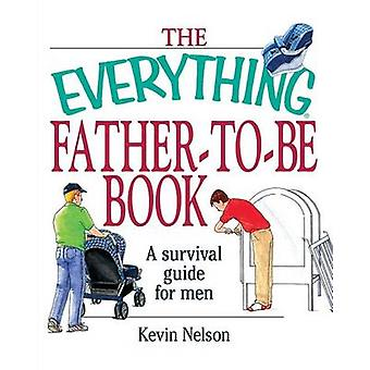The Everything FatherToBe Book A Survival Guide for Men by Nelson & Kevin