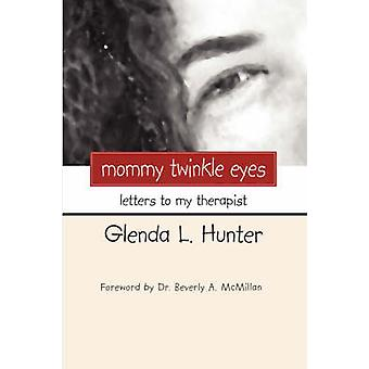 Mommy Twinkle Eyes Letters to My Therapist by Hunter & Glenda L.