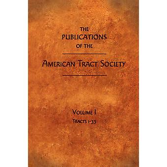 The Publications of the American Tract Society Volume I by Society & American Tract
