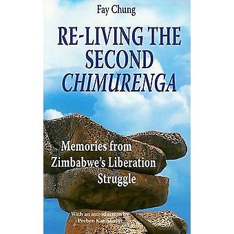 ReLiving the Second Chimurenga. Memories from Zimbabwes Liberation Struggle by Chung & Fay