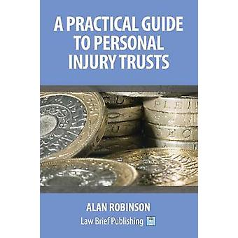 A Practical Guide to Personal Injury Trusts by Robinson & Alan
