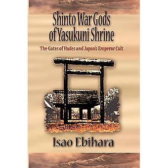 Shinto War Gods of Yasukuni Shrine The Gates of Hades and Japans Emperor Cult by Ebihara & Isao