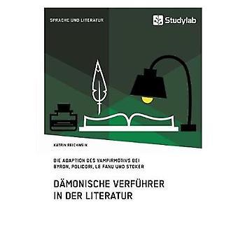 Dmonische Verfhrer in der LiteraturDie Adaption des Vampirmotivs bei Byron Polidori Le Fanu und Stoker by Reichwein & Katrin