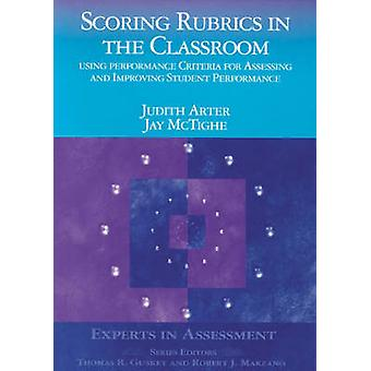 Scoring Rubrics in the Classroom Using Performance Criteria for Assessing and Improving Student Performance by Arter & Judith