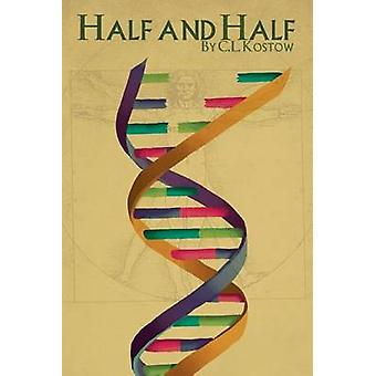 Half and Half by Kostow & C. L.