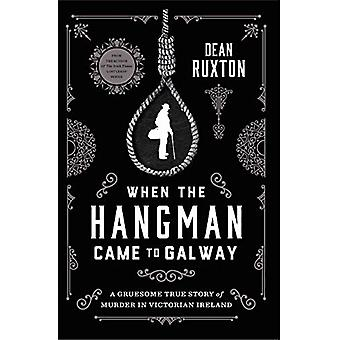When the Hangman Came to Galway - A Gruesome True Story of Murder in V