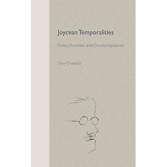 Joycean Temporalities - Debts - Promises and Countersignatures by Tony