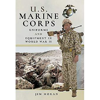 US Marine Corps Uniforms and Equipment in World War II by Jim Moran -