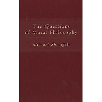 The Questions of Moral Philosophy by Michael Shenefelt - 978157392638