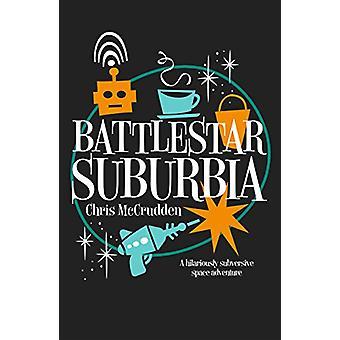 Battlestar Suburbia by Chris McCrudden - 9781788421027 Book