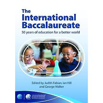 The International Baccalaureate - 50 Years of Education for a Better W