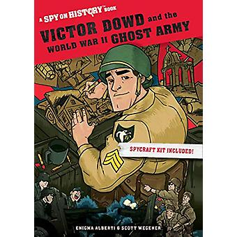 Victor Dowd and the World War II Ghost Army - A Spy on History Book by