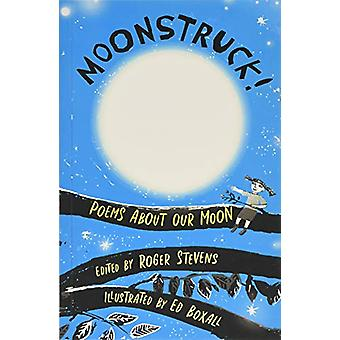 Moonstruck! - Poems About Our Moon by Roger Stevens - 9781910959657 Bo