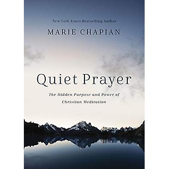Quiet Prayer - The Hidden Purpose and Power of Christian Meditation by