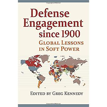 Defense Engagement Since 1900 - Global Lessons in Soft Power von Greg K