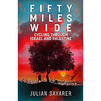 Fifty Miles Wide by Julian Sayarer - 9781911350750 Book
