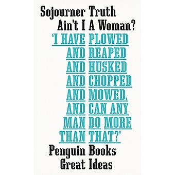Aint I A Woman by Truth & Sojourner