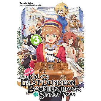 Suppose a Kid from the Last Dungeon Boonies Moved to a Starter Town Vol. 3 light novel by Toshio Satou & By artist Nao Watanuki