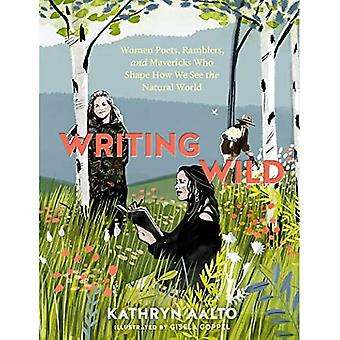 Writing Wild: Women Poets, Ramblers and Mavericks Who Shape How We See the Natural World