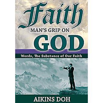 Faith - Man's Grip on God by Aikins Doh - 9780646947907 Book