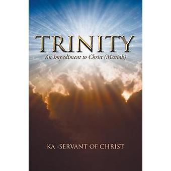 Trinity - An Impediment to Christ (Messiah) by Ka -Servant of Christ -