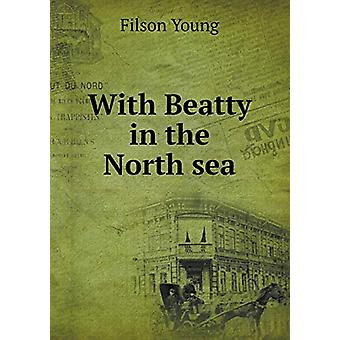 With Beatty in the North Sea by Filson Young - 9785519478311 Book