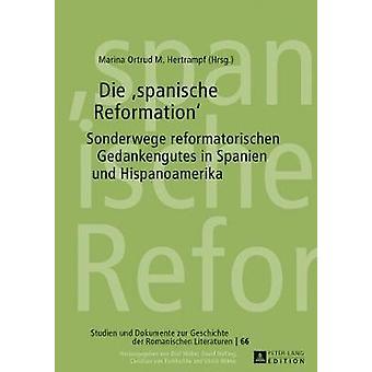 Die spanische Reformation Sonderwege Reformatorischen Gedankenguts in Spanien Und Hispanoamerika 66 Studien Und Dokumente Zur Geschichte der Romanischen Literat